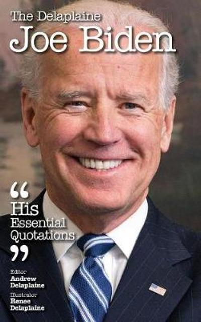 The Delaplaine Joe Biden - His Essential Quotations - Andrew Delaplaine