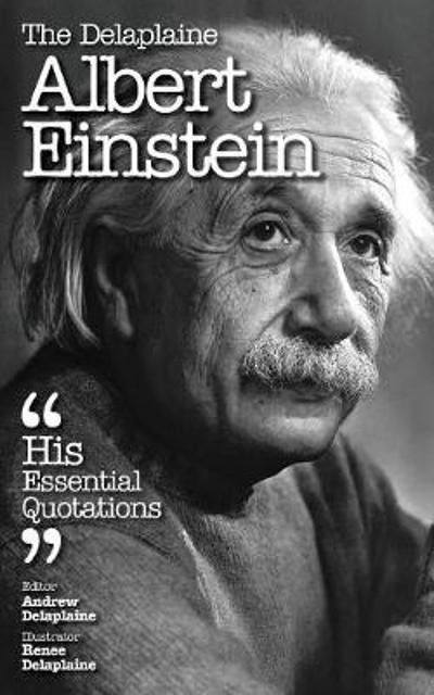 The Delaplaine Albert Einstein - His Essential Quotations - Andrew Delaplaine