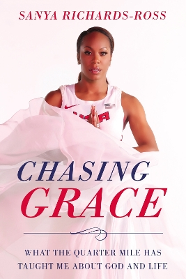Chasing Grace - Sanya Richards-Ross