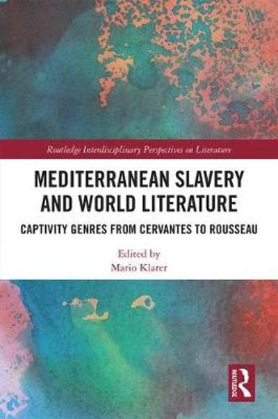 Mediterranean Slavery and World Literature - Mario Klarer
