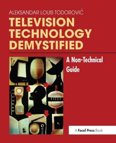Television Technology Demystified - Aleksandar-Louis Todorovic