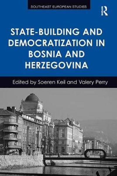 State-Building and Democratization in Bosnia and Herzegovina - Soeren Keil