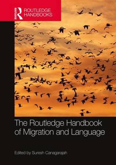 The Routledge Handbook of Migration and Language - Suresh Canagarajah