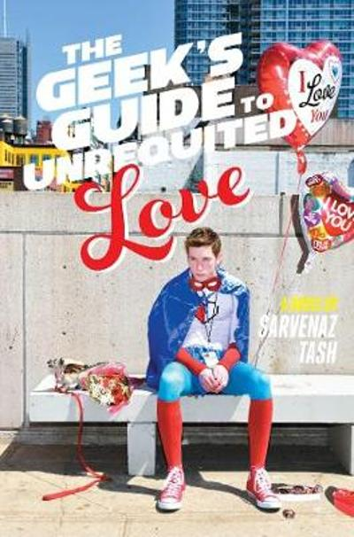 The Geek's Guide to Unrequited Love - Sarvenaz Tash
