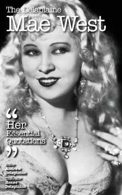 The Delaplaine Mae West - Her Essential Quotations - Andrew Delaplaine