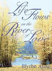 Life Flows on the River of Love - Blythe Ayne