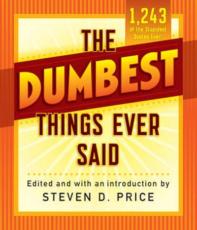 The Dumbest Things Ever Said - Steven Price