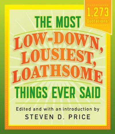 The Most Low-Down, Lousiest, Loathsome Things Ever Said - Steven Price