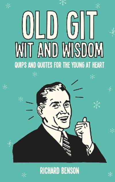 Old Git Wit and Wisdom - Richard Benson