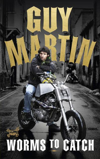 Guy Martin: Worms to Catch - Guy Martin