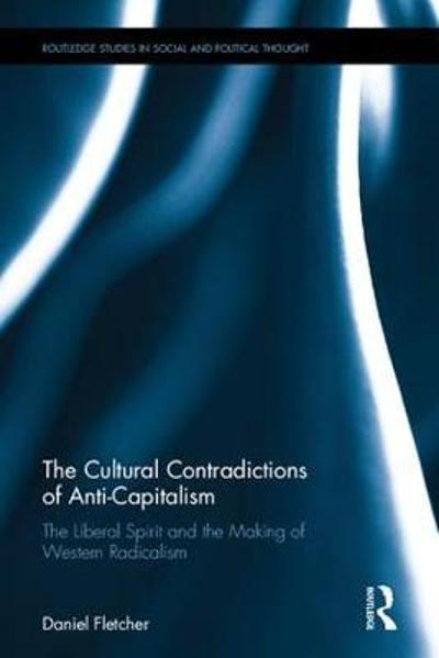 The Cultural Contradictions of Anti-Capitalism - Daniel Fletcher