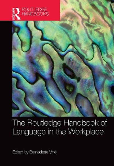 The Routledge Handbook of Language in the Workplace - Bernadette Vine