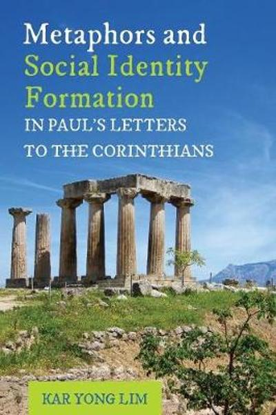 Metaphors and Social Identity Formation in Paul's Letters to the Corinthians - Kar Yong Lim