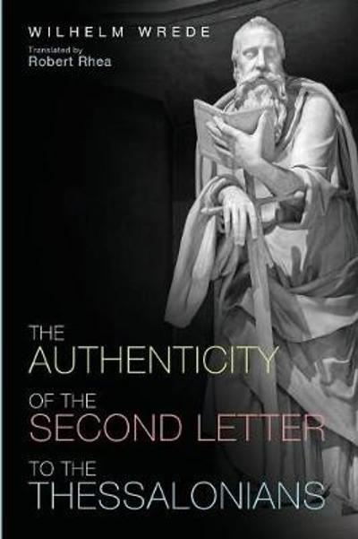 The Authenticity of the Second Letter to the Thessalonians - William Wrede