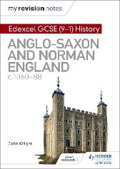 My Revision Notes: Edexcel GCSE  (9-1) History: Anglo-Saxon and Norman England, c1060-88 - John Wright