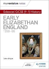 My Revision Notes: Edexcel GCSE (9-1) History: Early Elizabethan England, 1558-88 - John Wright