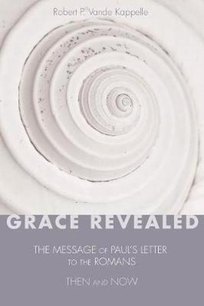 Grace Revealed - Robert P Vande Kappelle