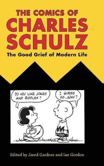 The Comics of Charles Schulz - Jared Gardner