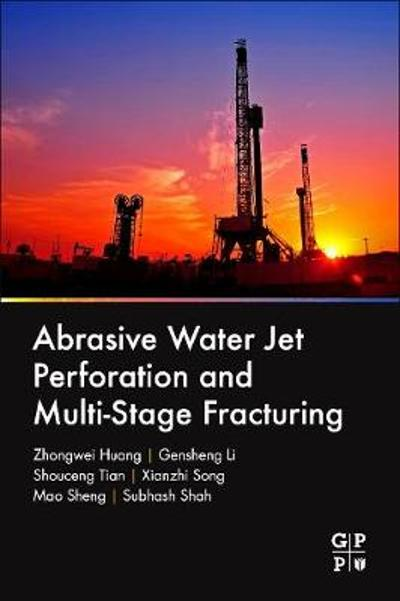 Abrasive Water Jet Perforation and Multi-Stage Fracturing - Zhongwei Huang