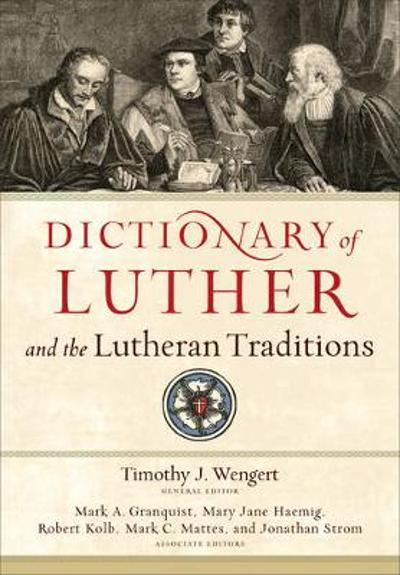 Dictionary of Luther and the Lutheran Traditions - Timothy J. Wengert