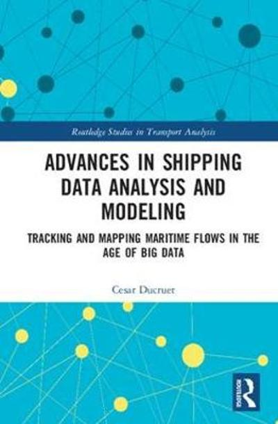 Advances in Shipping Data Analysis and Modeling - Cesar Ducruet