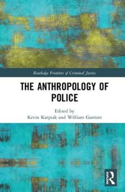 The Anthropology of Police - Kevin G. Karpiak