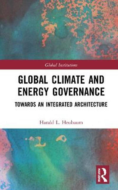 Global Energy and Climate Governance - Harald Heubaum