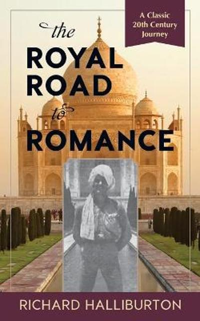 The Royal Road to Romance - Richard Halliburton