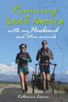 Running South America - Katharine Lowrie