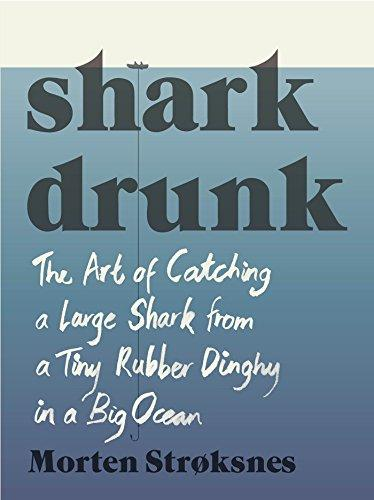 Shark drunk - Morten A. Strøksnes