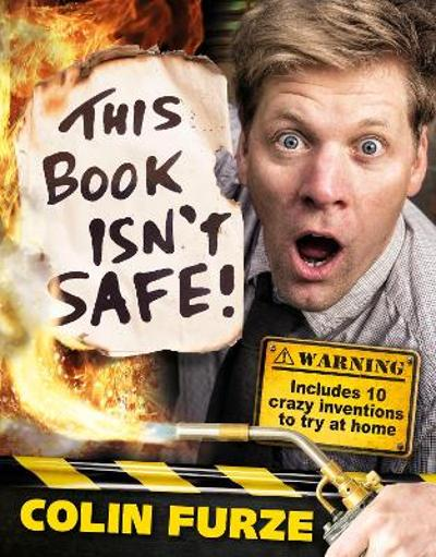 Colin Furze: This Book Isn't Safe! - Colin Furze