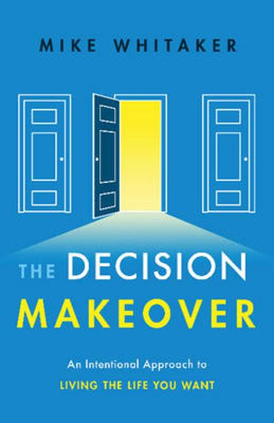 The Decision Makeover - Mike Whitaker