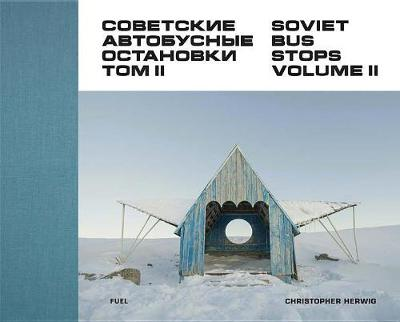 Soviet Bus Stops Volume II - Christopher Herwig