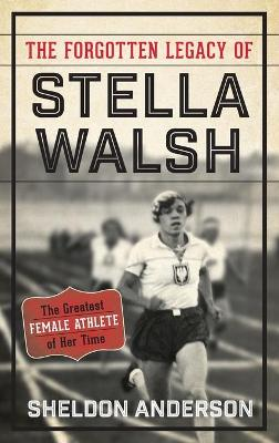 The Forgotten Legacy of Stella Walsh - Sheldon Anderson