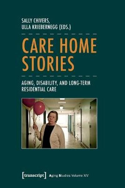Care Home Stories - Aging, Disability, and Long-Term Residential Care - Sally Chivers
