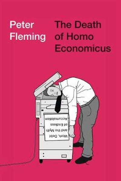 The Death of Homo Economicus - Peter Fleming