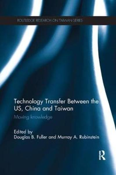 Technology Transfer Between the US, China and Taiwan - Douglas B. Fuller