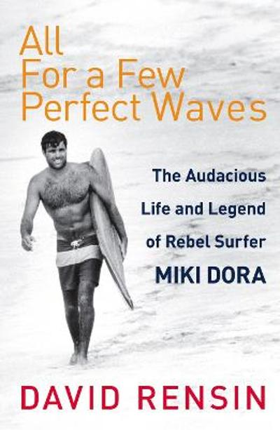 All For A Few Perfect Waves - David Rensin