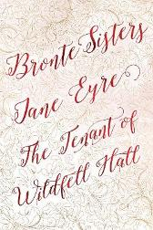 Bronte Sisters Deluxe Edition (Jane Eyre; The Tenant of Wildfell Hall) - Charlotte Bronte Anne Bronte Sophie Franklin Flame Tree Studio