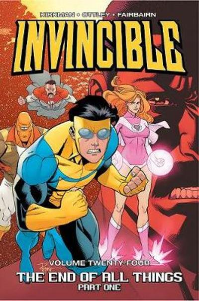 Invincible Volume 24: The End of All Things, Part 1 - Robert Kirkman