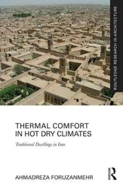 Thermal Comfort in Hot Dry Climates - Ahmadreza Foruzanmehr