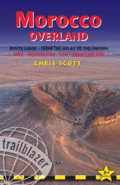 Morocco Overland Route Guide - From the Atlas to the Sahara: 4WD - Motorcycle - Van - Mountain Bike -