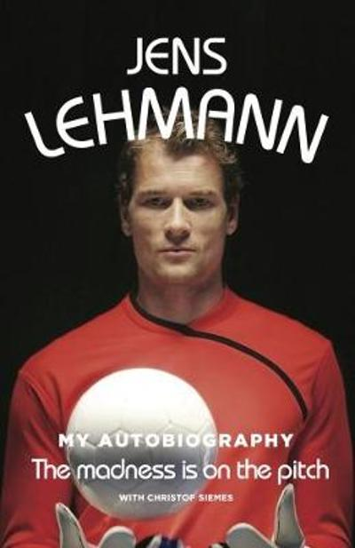 The Madness is on the Pitch - Jens Lehmann