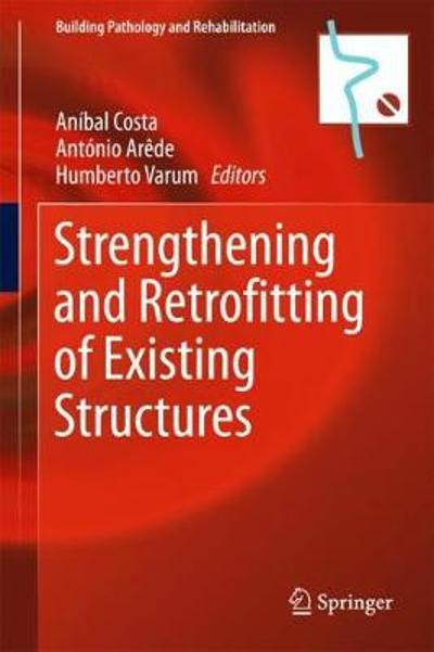 Strengthening and Retrofitting of Existing Structures - Anibal Costa