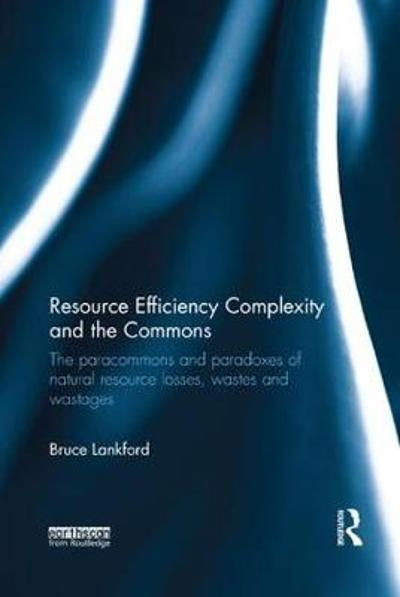Resource Efficiency Complexity and the Commons - Bruce Lankford