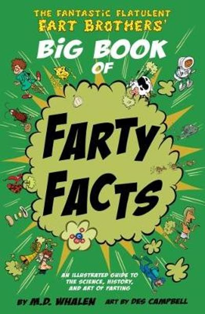 The The Fantastic Flatulent Fart Brothers' Big Book of Farty Facts - M. D. Whalen