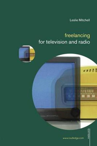 Freelancing for Television and Radio - Leslie Mitchell