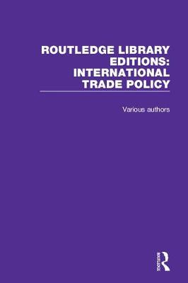 Routledge Library Editions: International Trade Policy - Various