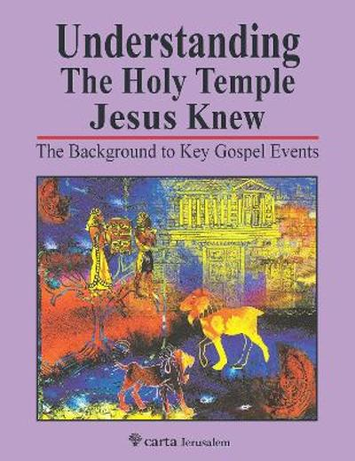 Understanding the Holy Temple Jesus Knew - Leen Ritmeyer