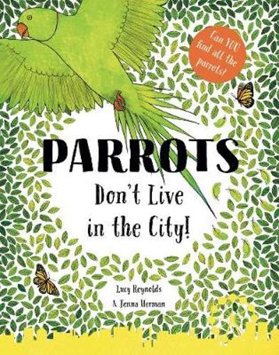 Parrots Don't Live in the City! - Lucy Reynolds
